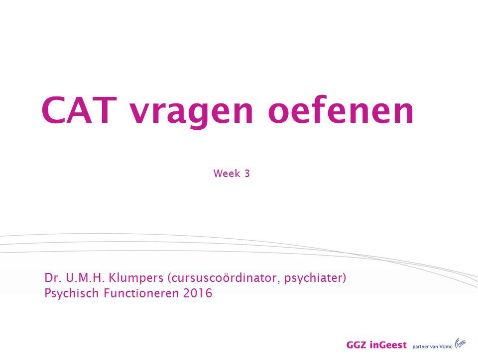 Week 3 CAT vragen oefenen Dr. U.M.H.