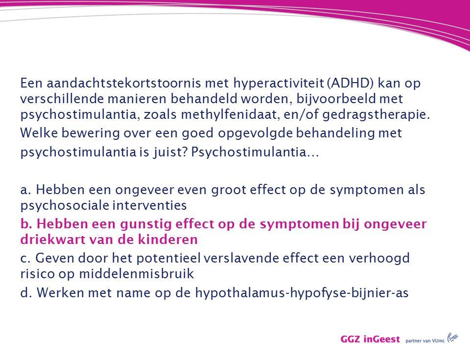 Een aandachtstekortstoornis met hyperactiviteit (ADHD) kan op verschillende manieren behandeld worden, bijvoorbeeld met psychostimulantia, zoals methylfenidaat, en/of gedragstherapie.