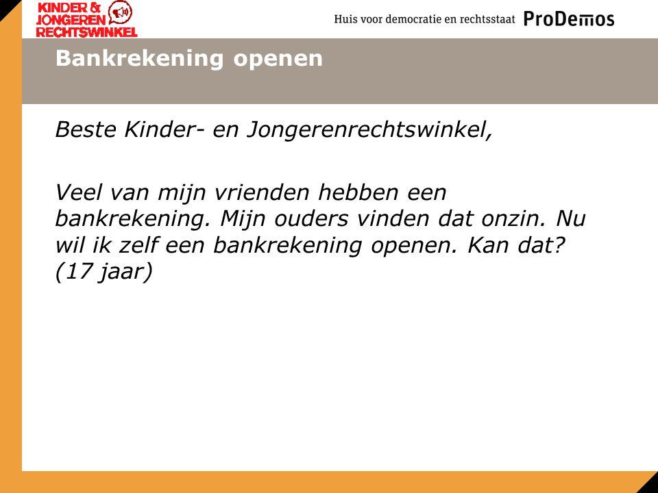 Bankrekening openen Beste Kinder- en Jongerenrechtswinkel, Veel van mijn vrienden hebben een bankrekening.