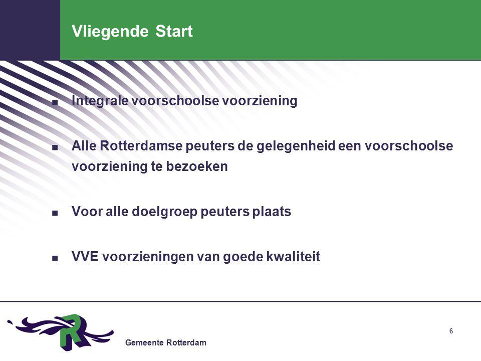 Gemeente Rotterdam Vliegende Start. Integrale voorschoolse voorziening.