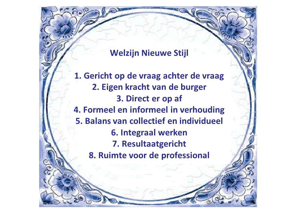 Welzijn Nieuwe Stijl 1. Gericht op de vraag achter de vraag 2.