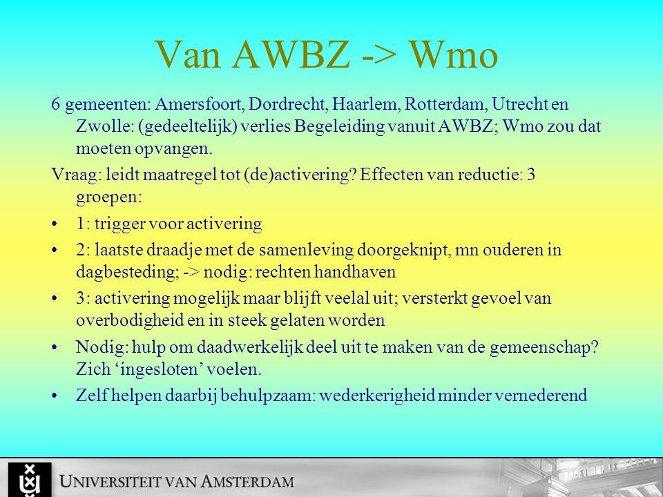 Van AWBZ -> Wmo 6 gemeenten: Amersfoort, Dordrecht, Haarlem, Rotterdam, Utrecht en Zwolle: (gedeeltelijk) verlies Begeleiding vanuit AWBZ; Wmo zou dat