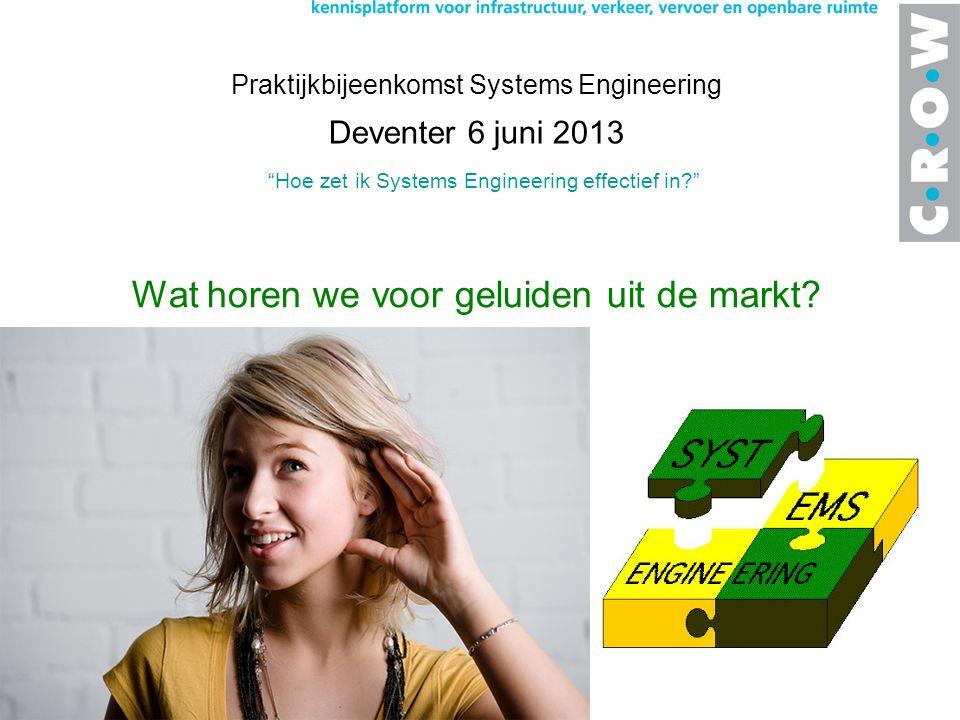 Hoe zet ik Systems Engineering effectief in Praktijkbijeenkomst Systems Engineering Deventer 6 juni 2013 Wat horen we voor geluiden uit de markt