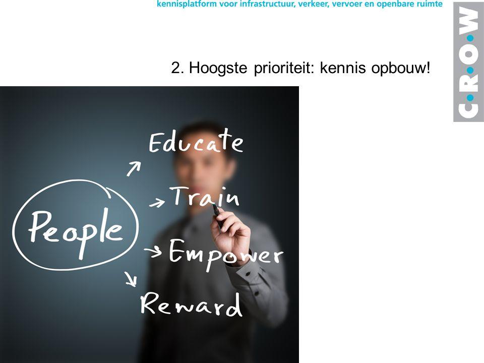 2. Hoogste prioriteit: kennis opbouw!