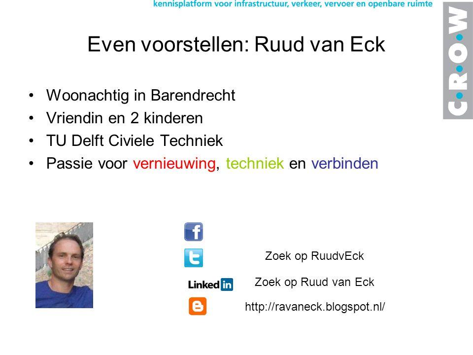 Even voorstellen: Ruud van Eck Woonachtig in Barendrecht Vriendin en 2 kinderen TU Delft Civiele Techniek Passie voor vernieuwing, techniek en verbinden Zoek op RuudvEck Zoek op Ruud van Eck http://ravaneck.blogspot.nl/