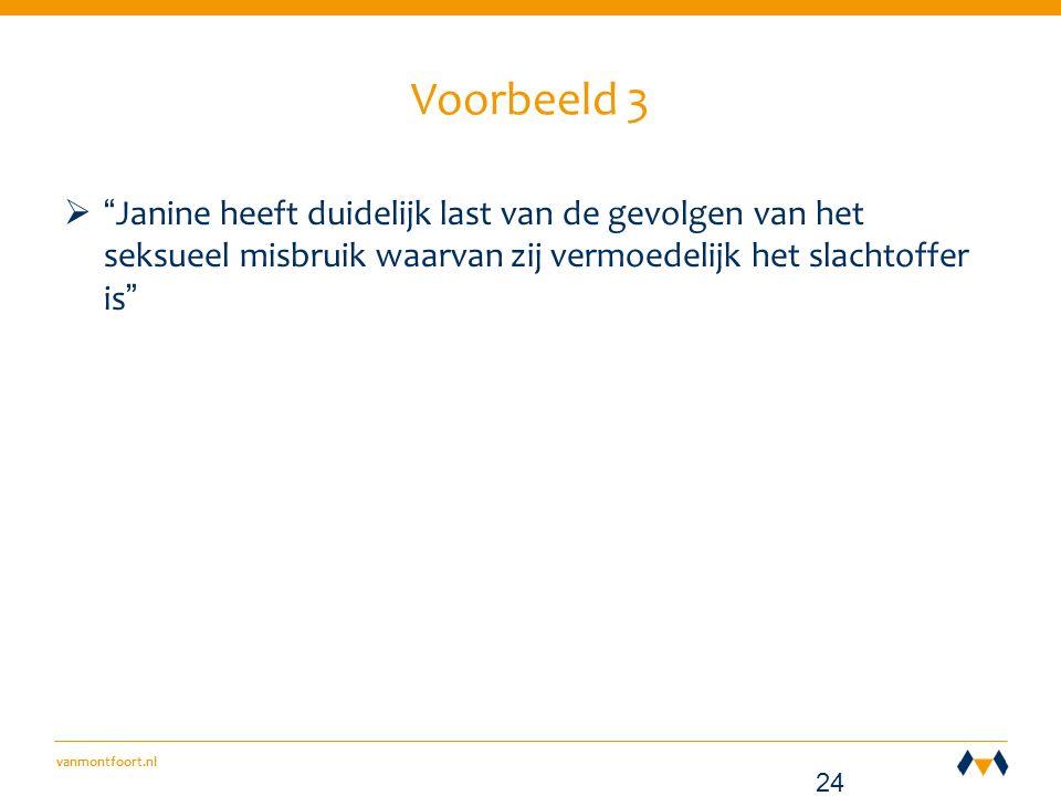 vanmontfoort.nl Voorbeeld 3  Janine heeft duidelijk last van de gevolgen van het seksueel misbruik waarvan zij vermoedelijk het slachtoffer is 24