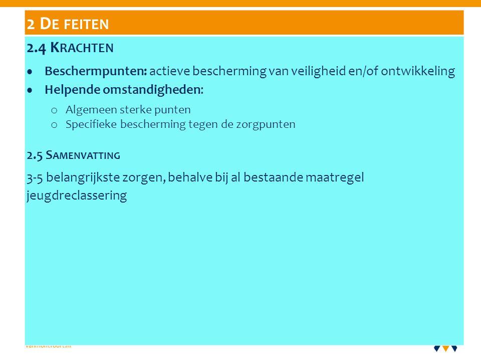 vanmontfoort.nl 2 D E FEITEN 2.4 K RACHTEN  Beschermpunten: actieve bescherming van veiligheid en/of ontwikkeling  Helpende omstandigheden: o Algemeen sterke punten o Specifieke bescherming tegen de zorgpunten 2.5 S AMENVATTING 3-5 belangrijkste zorgen, behalve bij al bestaande maatregel jeugdreclassering