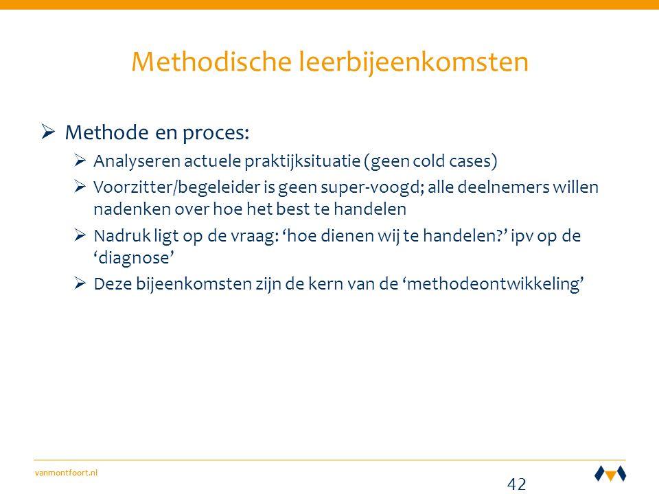 vanmontfoort.nl Methodische leerbijeenkomsten  Methode en proces:  Analyseren actuele praktijksituatie (geen cold cases)  Voorzitter/begeleider is geen super-voogd; alle deelnemers willen nadenken over hoe het best te handelen  Nadruk ligt op de vraag: 'hoe dienen wij te handelen?' ipv op de 'diagnose'  Deze bijeenkomsten zijn de kern van de 'methodeontwikkeling' ‣ ‣ ‣ NPT 42