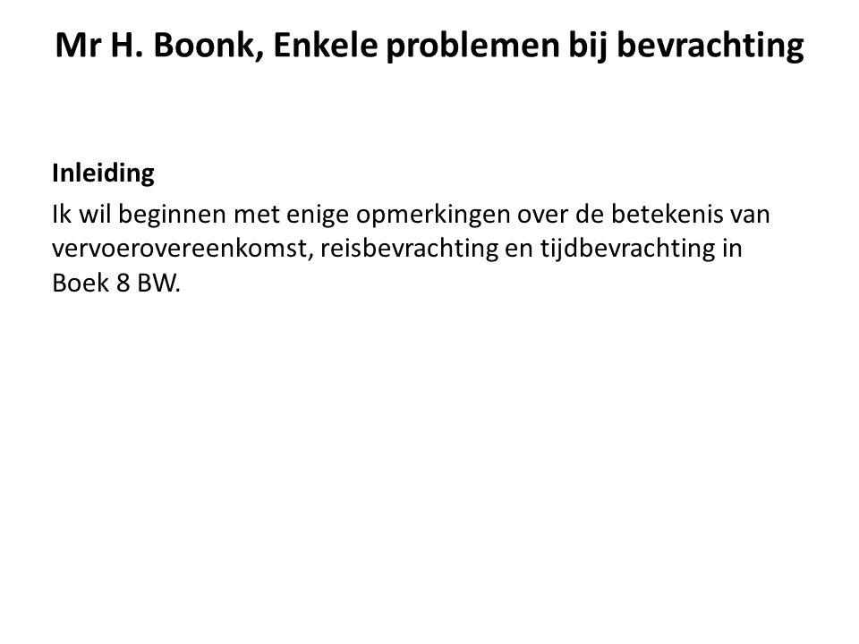 Mr H. Boonk, Enkele problemen bij bevrachting Inleiding Ik wil beginnen met enige opmerkingen over de betekenis van vervoerovereenkomst, reisbevrachti