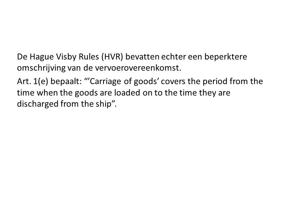 """De Hague Visby Rules (HVR) bevatten echter een beperktere omschrijving van de vervoerovereenkomst. Art. 1(e) bepaalt: """"'Carriage of goods' covers the"""