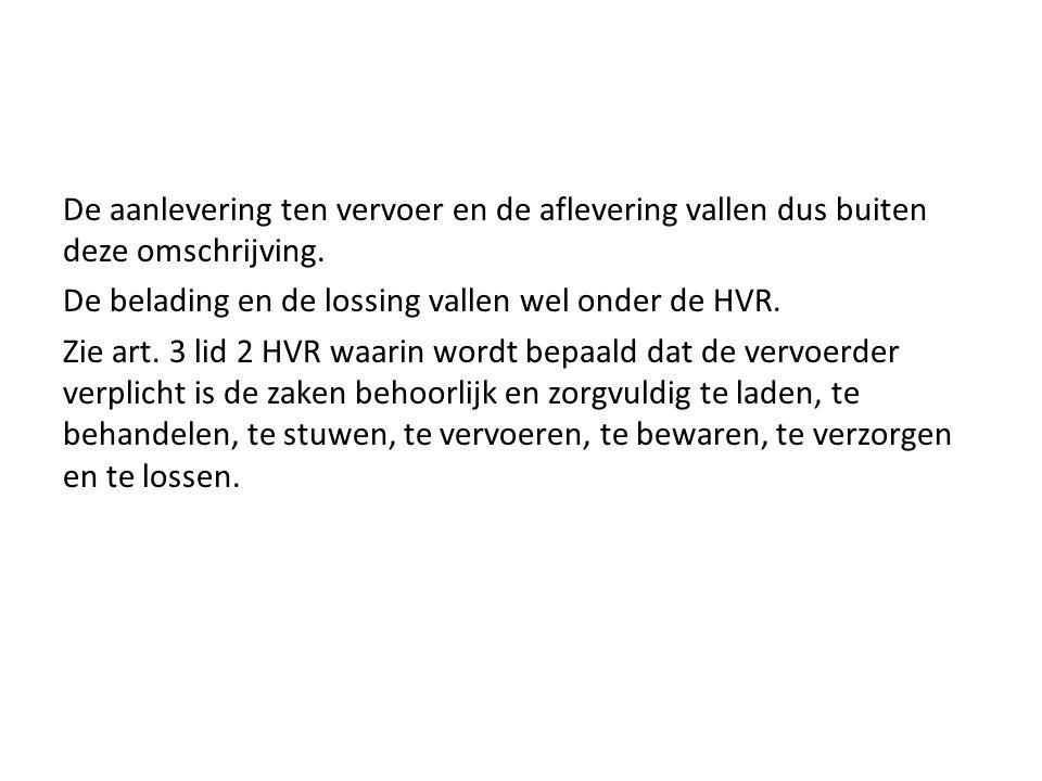 De aanlevering ten vervoer en de aflevering vallen dus buiten deze omschrijving. De belading en de lossing vallen wel onder de HVR. Zie art. 3 lid 2 H