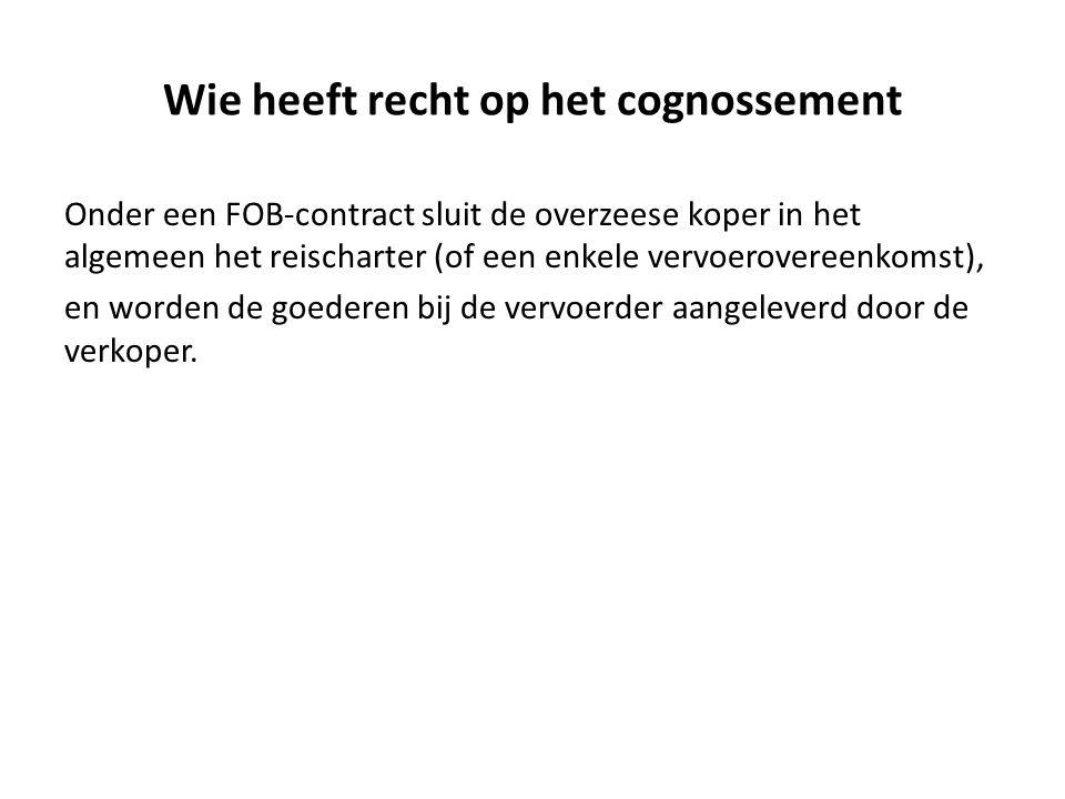 Wie heeft recht op het cognossement Onder een FOB-contract sluit de overzeese koper in het algemeen het reischarter (of een enkele vervoerovereenkomst
