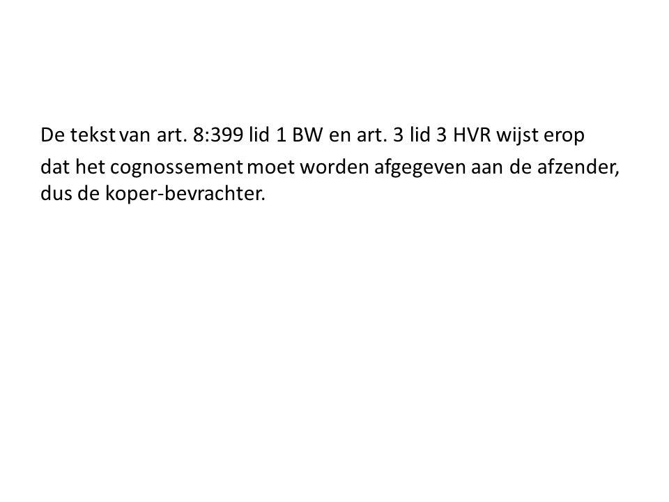 De tekst van art. 8:399 lid 1 BW en art. 3 lid 3 HVR wijst erop dat het cognossement moet worden afgegeven aan de afzender, dus de koper-bevrachter.