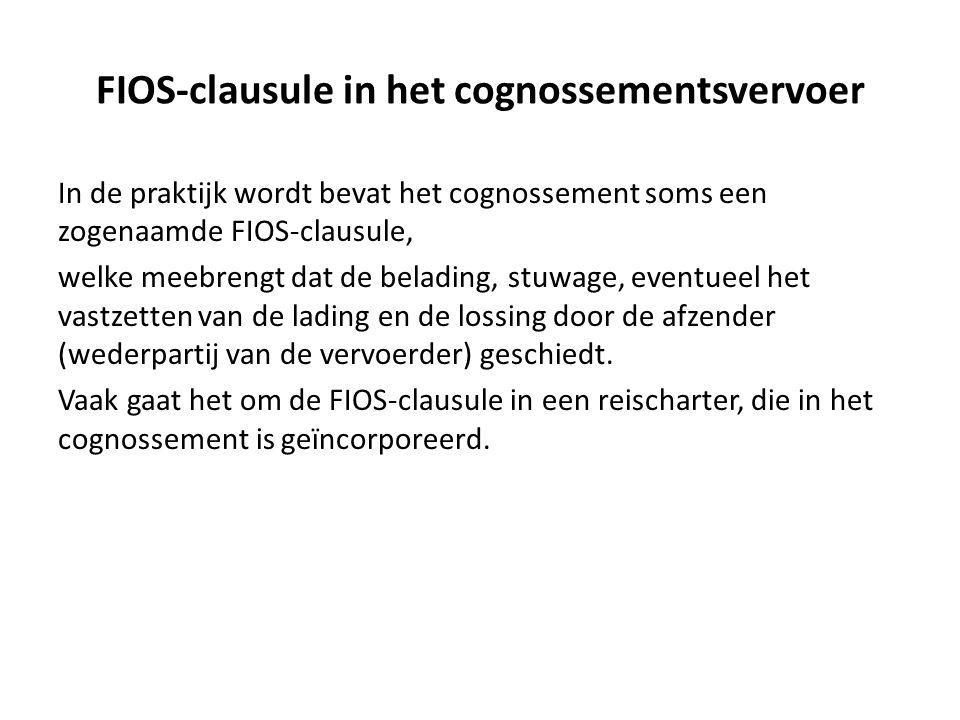 FIOS-clausule in het cognossementsvervoer In de praktijk wordt bevat het cognossement soms een zogenaamde FIOS-clausule, welke meebrengt dat de belading, stuwage, eventueel het vastzetten van de lading en de lossing door de afzender (wederpartij van de vervoerder) geschiedt.
