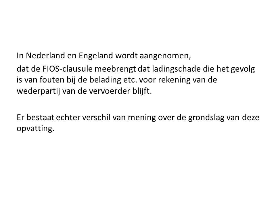In Nederland en Engeland wordt aangenomen, dat de FIOS-clausule meebrengt dat ladingschade die het gevolg is van fouten bij de belading etc. voor reke