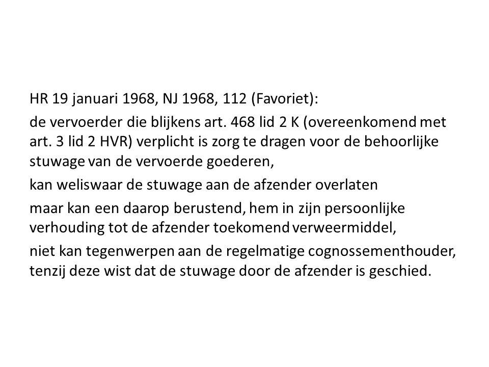 HR 19 januari 1968, NJ 1968, 112 (Favoriet): de vervoerder die blijkens art. 468 lid 2 K (overeenkomend met art. 3 lid 2 HVR) verplicht is zorg te dra