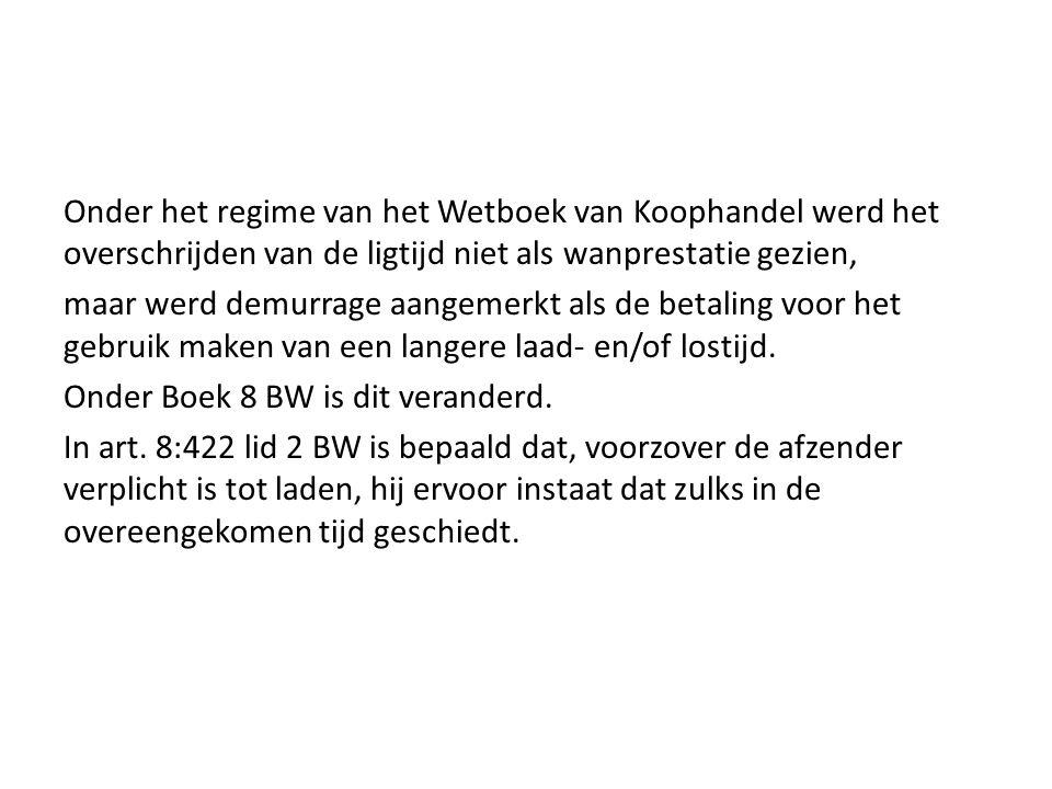 Onder het regime van het Wetboek van Koophandel werd het overschrijden van de ligtijd niet als wanprestatie gezien, maar werd demurrage aangemerkt als de betaling voor het gebruik maken van een langere laad- en/of lostijd.