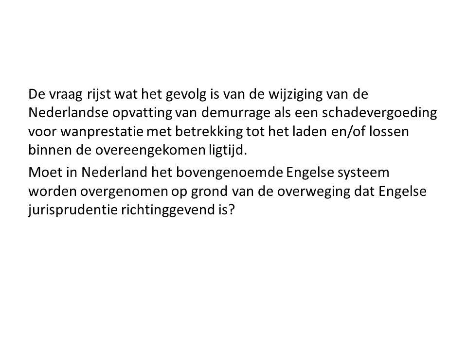 De vraag rijst wat het gevolg is van de wijziging van de Nederlandse opvatting van demurrage als een schadevergoeding voor wanprestatie met betrekking tot het laden en/of lossen binnen de overeengekomen ligtijd.