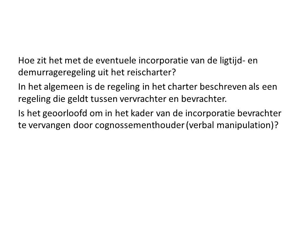 Hoe zit het met de eventuele incorporatie van de ligtijd- en demurrageregeling uit het reischarter? In het algemeen is de regeling in het charter besc
