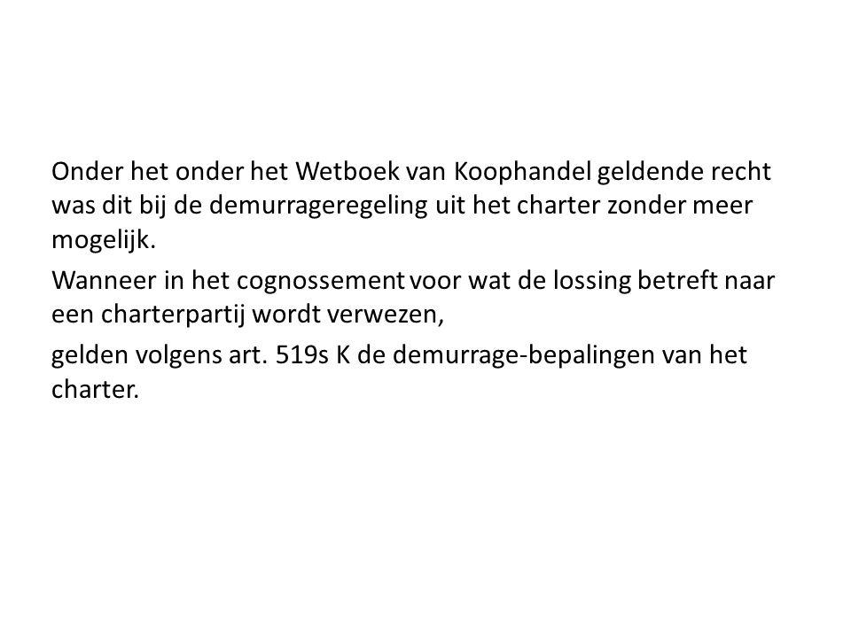 Onder het onder het Wetboek van Koophandel geldende recht was dit bij de demurrageregeling uit het charter zonder meer mogelijk.