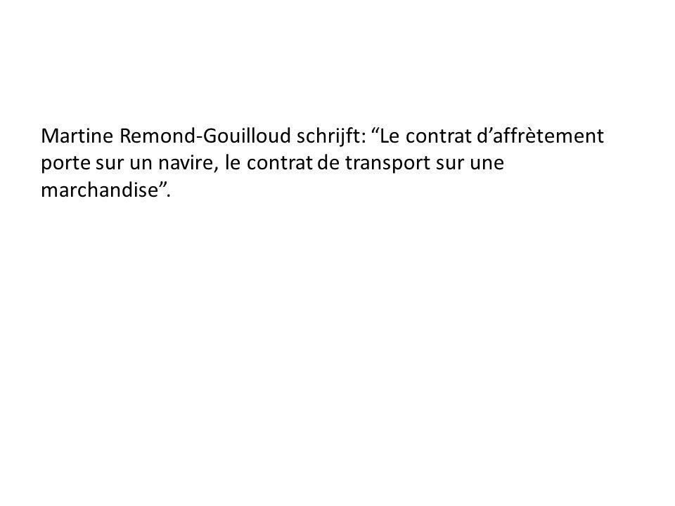 """Martine Remond-Gouilloud schrijft: """"Le contrat d'affrètement porte sur un navire, le contrat de transport sur une marchandise""""."""