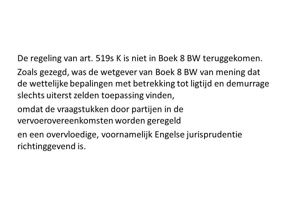 De regeling van art. 519s K is niet in Boek 8 BW teruggekomen. Zoals gezegd, was de wetgever van Boek 8 BW van mening dat de wettelijke bepalingen met