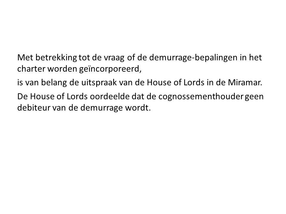 Met betrekking tot de vraag of de demurrage-bepalingen in het charter worden geïncorporeerd, is van belang de uitspraak van de House of Lords in de Miramar.