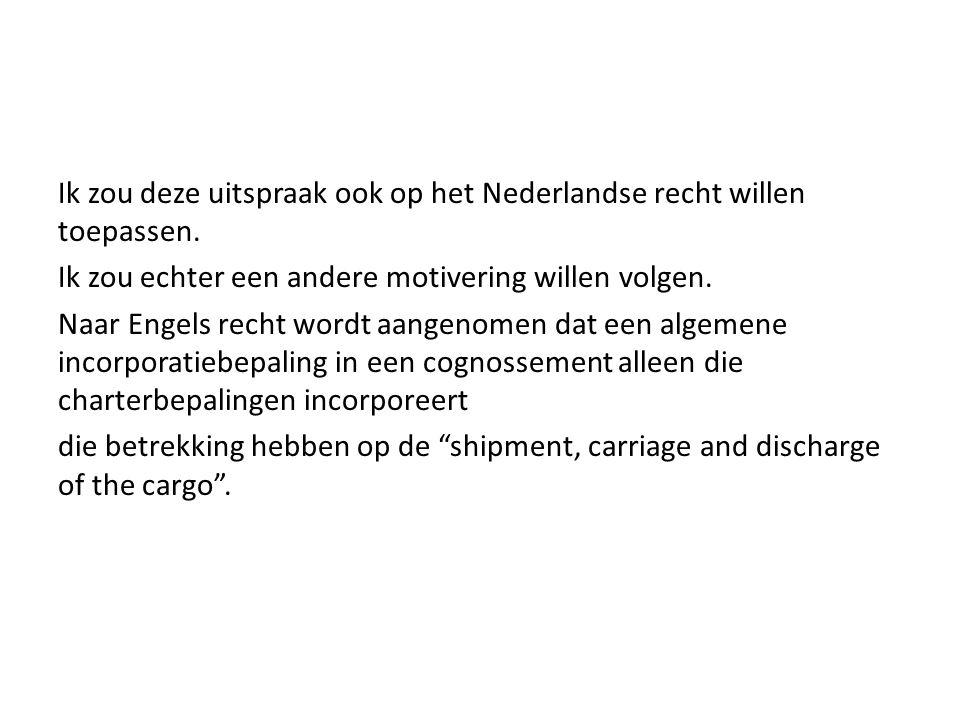 Ik zou deze uitspraak ook op het Nederlandse recht willen toepassen. Ik zou echter een andere motivering willen volgen. Naar Engels recht wordt aangen