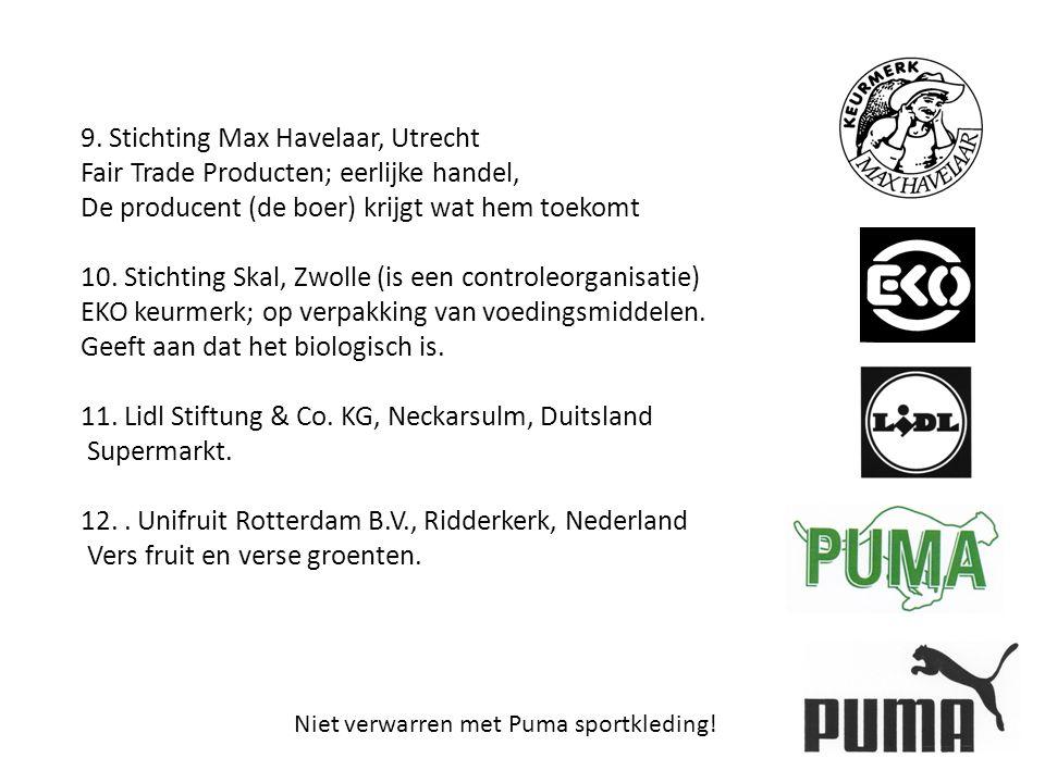 9. Stichting Max Havelaar, Utrecht Fair Trade Producten; eerlijke handel, De producent (de boer) krijgt wat hem toekomt 10. Stichting Skal, Zwolle (is