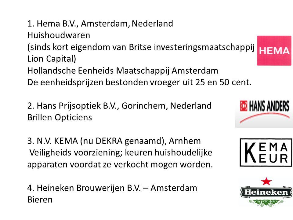1. Hema B.V., Amsterdam, Nederland Huishoudwaren (sinds kort eigendom van Britse investeringsmaatschappij Lion Capital) Hollandsche Eenheids Maatschap