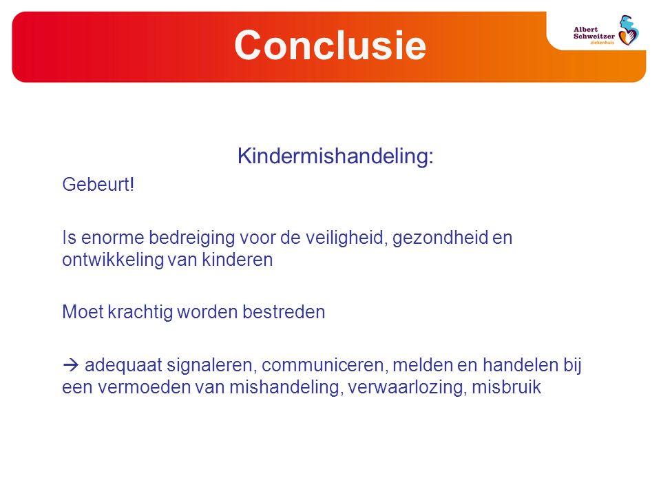 Conclusie Kindermishandeling: Gebeurt! Is enorme bedreiging voor de veiligheid, gezondheid en ontwikkeling van kinderen Moet krachtig worden bestreden