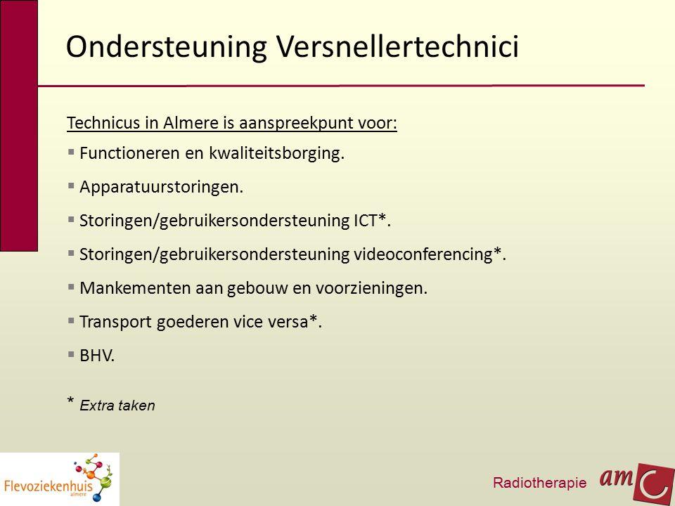 Ondersteuning Versnellertechnici Radiotherapie Technicus in Almere is aanspreekpunt voor:  Functioneren en kwaliteitsborging.  Apparatuurstoringen.