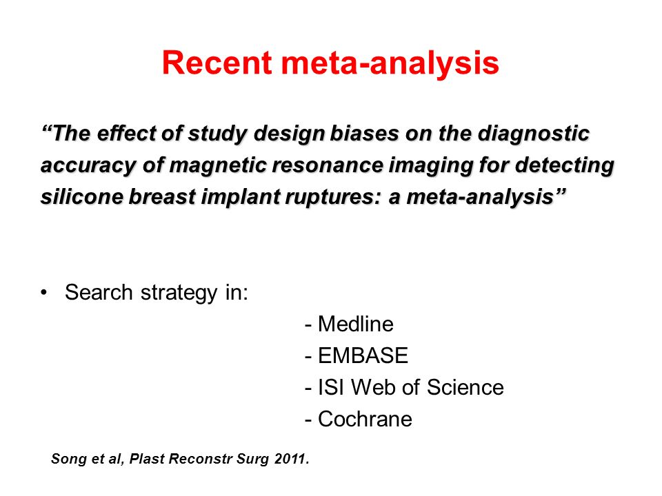 "Recent meta-analysis Song et al, Plast Reconstr Surg 2011. ""The effect of study design biases on the diagnostic accuracy of magnetic resonance imaging"