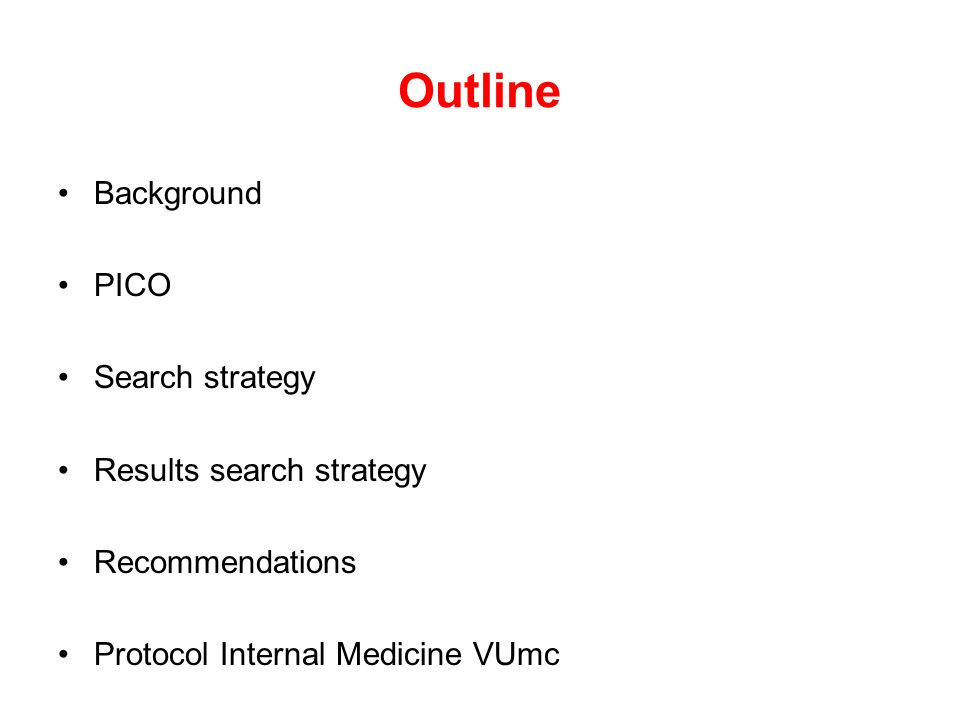 Outline Background PICO Search strategy Results search strategy Recommendations Protocol Internal Medicine VUmc