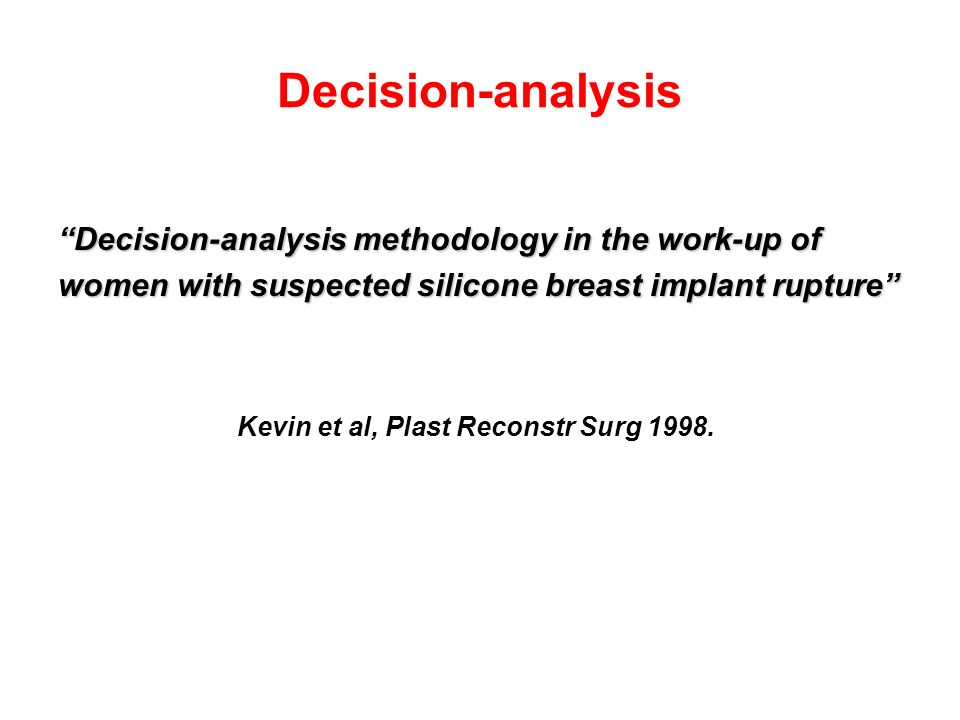 "Decision-analysis ""Decision-analysis methodology in the work-up of women with suspected silicone breast implant rupture"" Kevin et al, Plast Reconstr S"