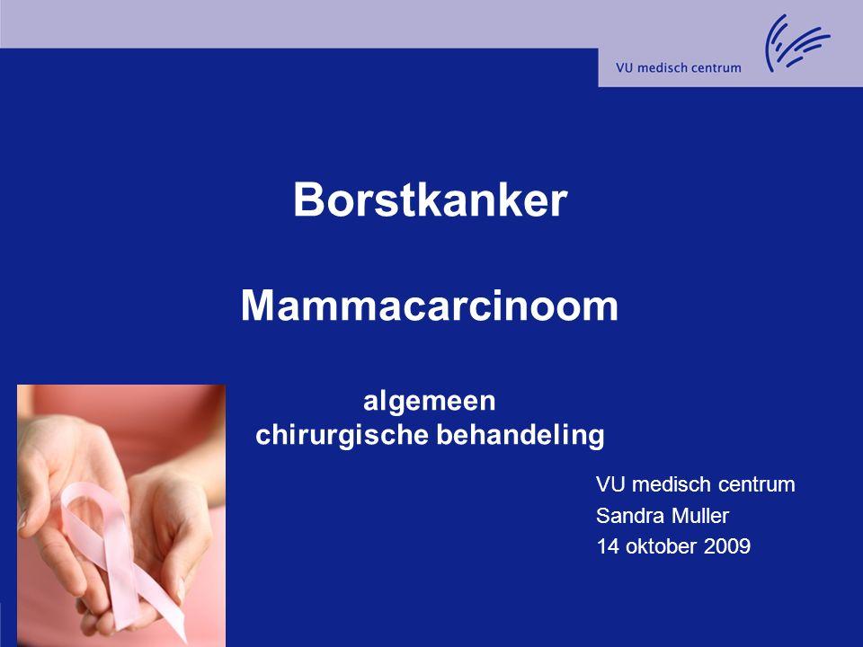 Operatieve behandeling Borst –Borstsparend –Amputatie borst Lymfeklieren –Schildwachtklierprocedure –Okselkliertoilet