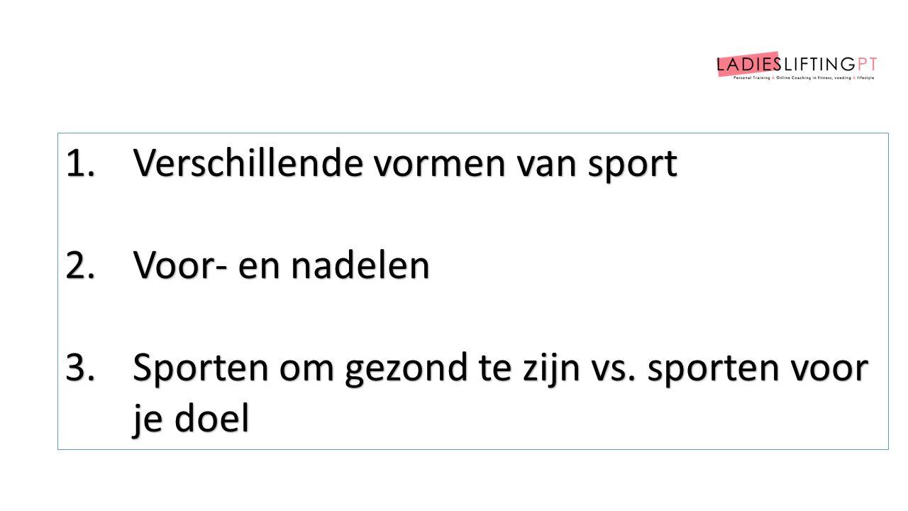 1.Verschillende vormen van sport 2.Voor- en nadelen 3.Sporten om gezond te zijn vs. sporten voor je doel
