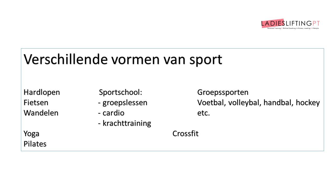 Verschillende vormen van sport Hardlopen Sportschool:Groepssporten Fietsen- groepslessenVoetbal, volleybal, handbal, hockey Wandelen- cardioetc.
