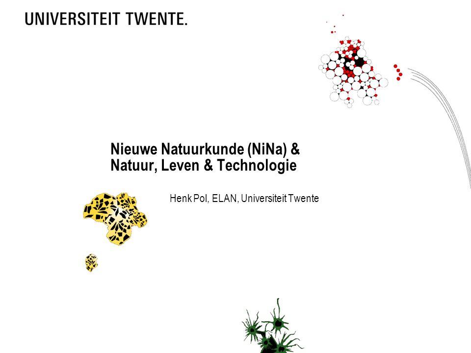 Nieuwe Natuurkunde (NiNa) & Natuur, Leven & Technologie Henk Pol, ELAN, Universiteit Twente