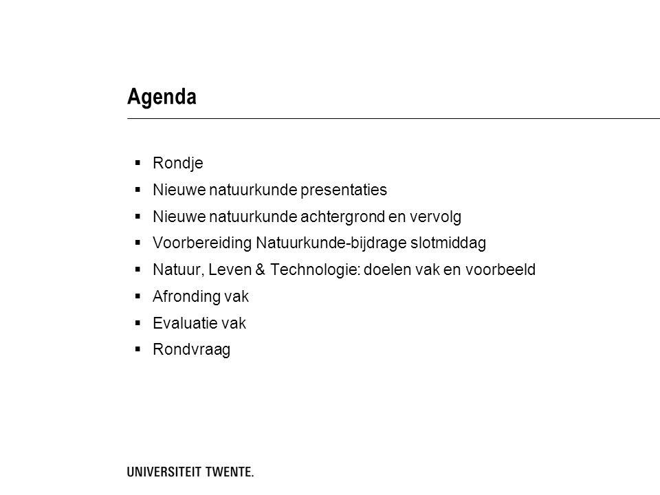 Agenda  Rondje  Nieuwe natuurkunde presentaties  Nieuwe natuurkunde achtergrond en vervolg  Voorbereiding Natuurkunde-bijdrage slotmiddag  Natuur, Leven & Technologie: doelen vak en voorbeeld  Afronding vak  Evaluatie vak  Rondvraag