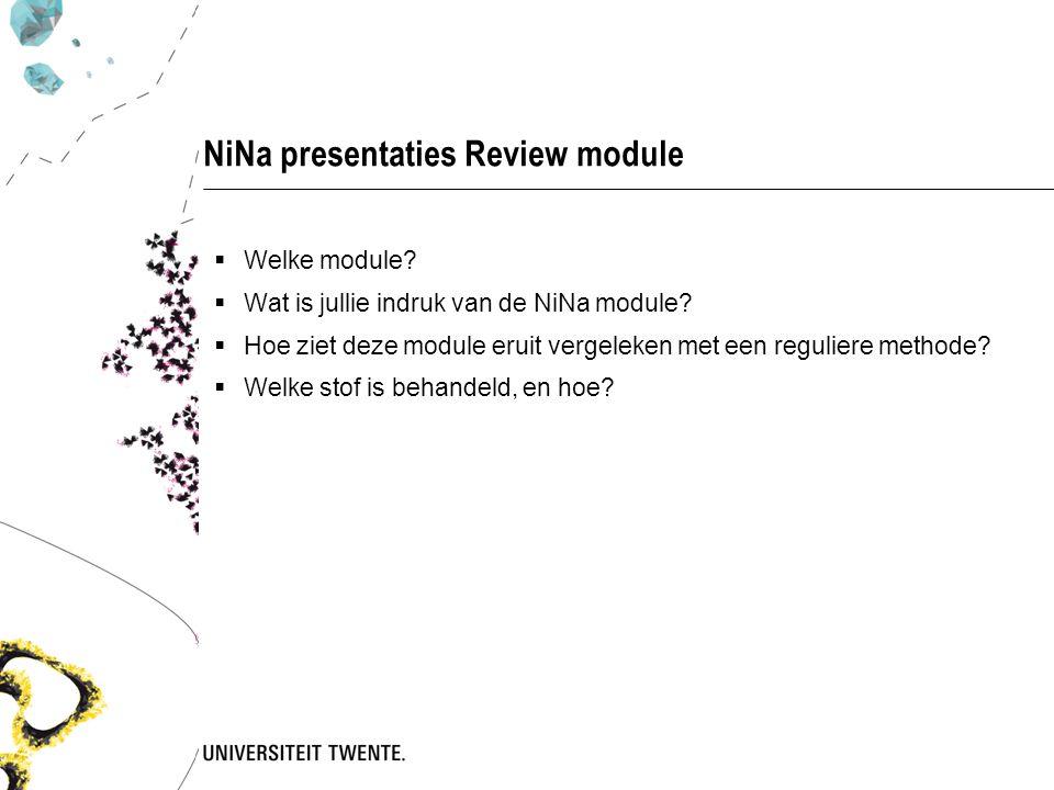 NiNa presentaties Review module  Welke module.  Wat is jullie indruk van de NiNa module.