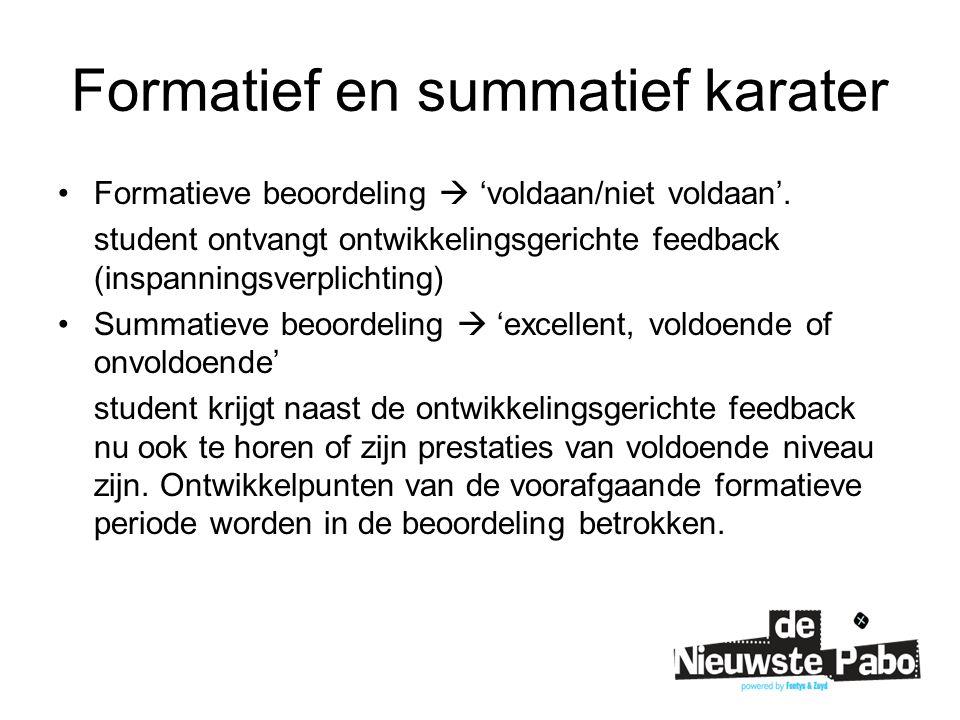 Formatief en summatief karater Formatieve beoordeling  'voldaan/niet voldaan'. student ontvangt ontwikkelingsgerichte feedback (inspanningsverplichti