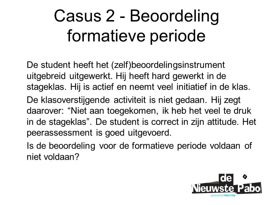 Casus 2 - Beoordeling formatieve periode De student heeft het (zelf)beoordelingsinstrument uitgebreid uitgewerkt. Hij heeft hard gewerkt in de stagekl