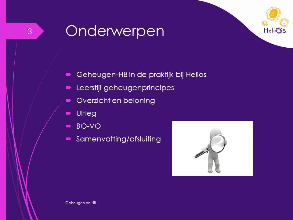 Onderwerpen  Geheugen-HB in de praktijk bij Helios  Leerstijl-geheugenprincipes  Overzicht en beloning  Uitleg  BO-VO  Samenvatting/afsluiting G