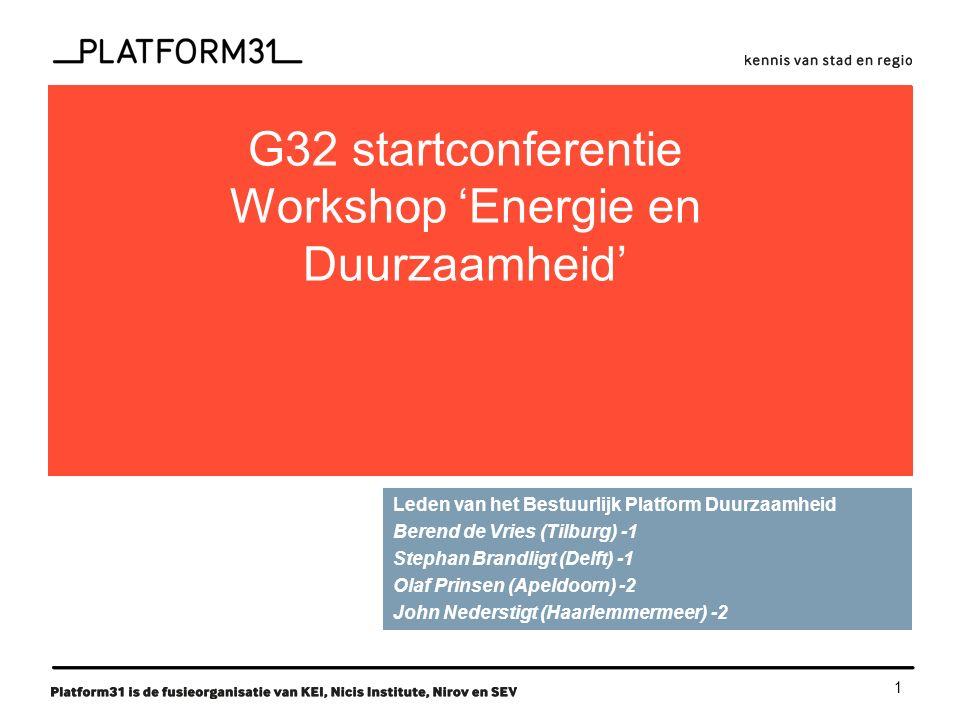 1 functie G32 startconferentie Workshop 'Energie en Duurzaamheid' Leden van het Bestuurlijk Platform Duurzaamheid Berend de Vries (Tilburg) -1 Stephan Brandligt (Delft) -1 Olaf Prinsen (Apeldoorn) -2 John Nederstigt (Haarlemmermeer) -2