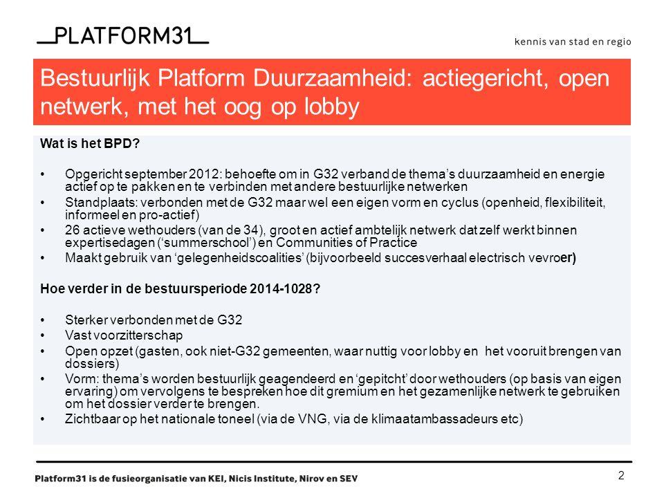 2 Bestuurlijk Platform Duurzaamheid: actiegericht, open netwerk, met het oog op lobby Wat is het BPD.