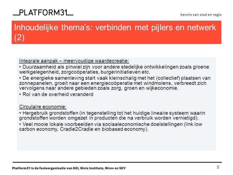 5 Inhoudelijke thema's: verbinden met pijlers en netwerk (2) Integrale aanpak – meervoudige waardecreatie: Duurzaamheid als pinwiel zijn voor andere stedelijke ontwikkelingen zoals groene werkgelegenheid, zorgcoöperaties, burgerinitiatieven etc.