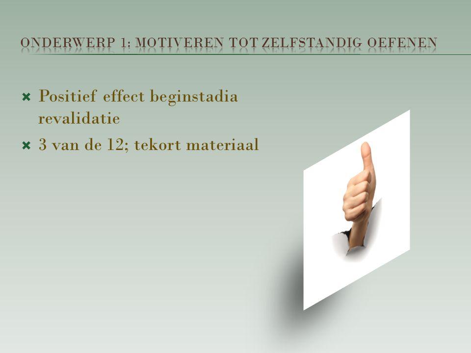  Positief effect beginstadia revalidatie  3 van de 12; tekort materiaal
