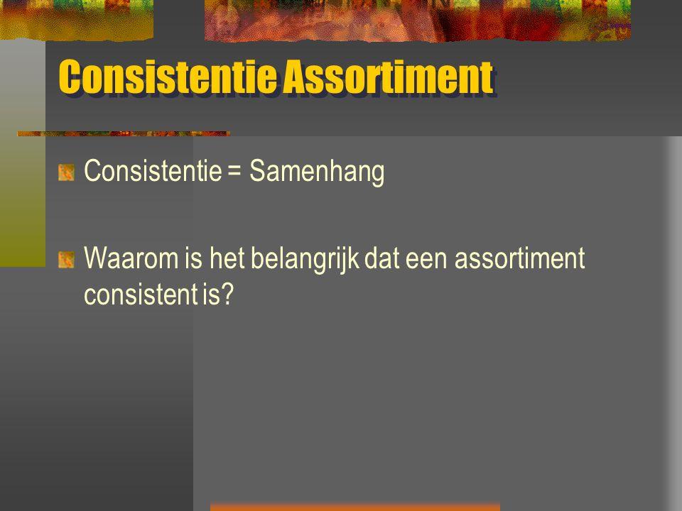 Consistentie Assortiment Consistentie = Samenhang Waarom is het belangrijk dat een assortiment consistent is?