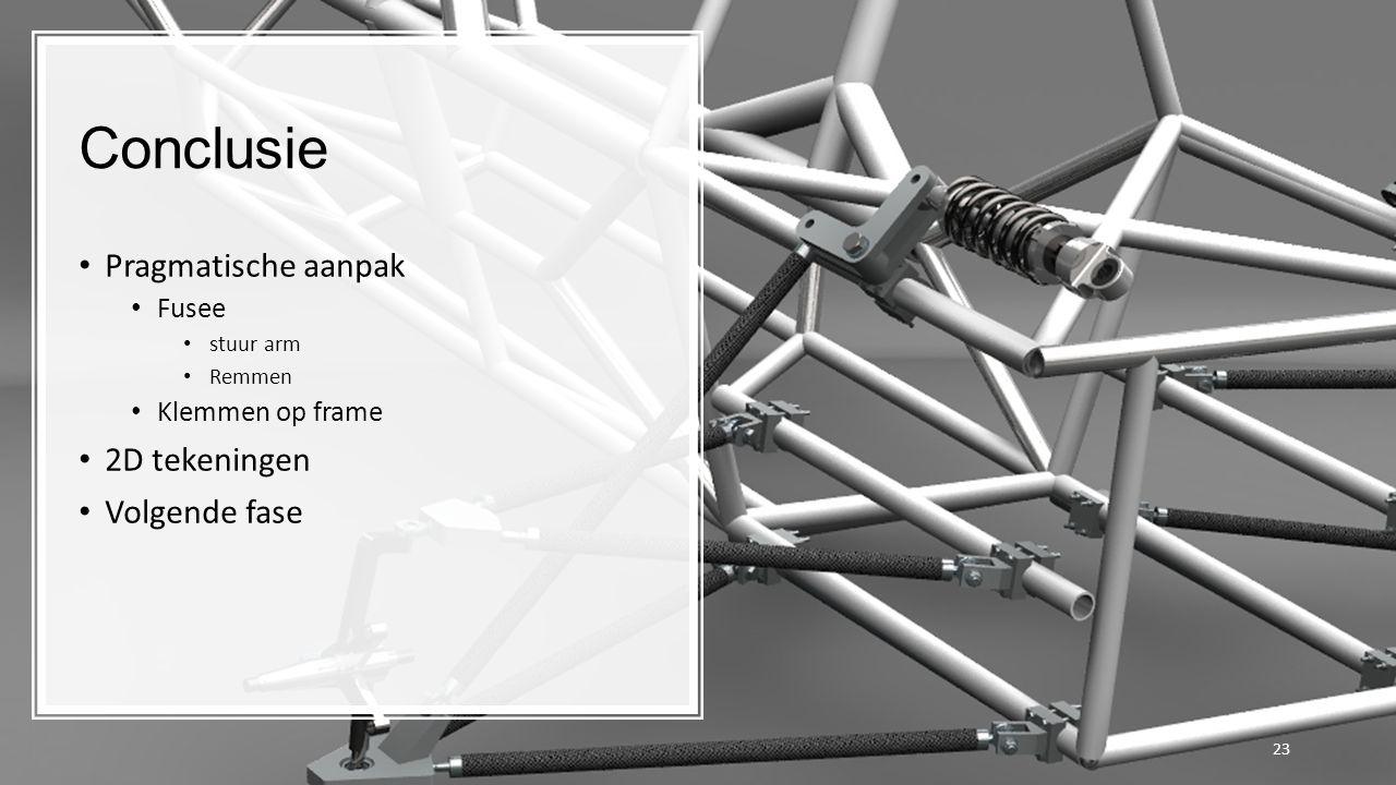 23 Conclusie Pragmatische aanpak Fusee stuur arm Remmen Klemmen op frame 2D tekeningen Volgende fase